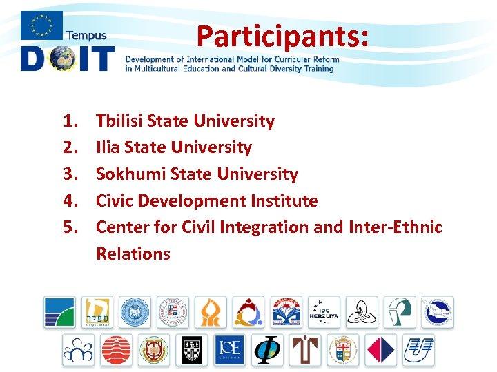 Participants: 1. 2. 3. 4. 5. Tbilisi State University Ilia State University Sokhumi State