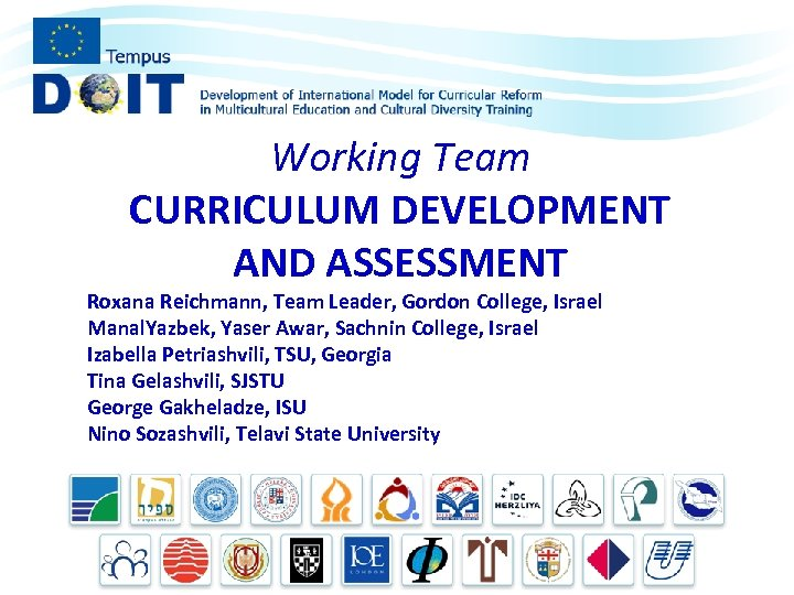 Working Team CURRICULUM DEVELOPMENT AND ASSESSMENT Roxana Reichmann, Team Leader, Gordon College, Israel Manal.