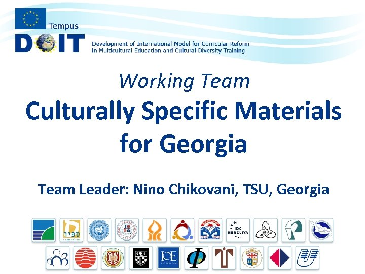 Working Team Culturally Specific Materials for Georgia Team Leader: Nino Chikovani, TSU, Georgia