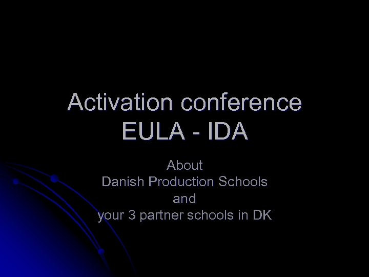 Activation conference EULA - IDA About Danish Production Schools and your 3 partner schools