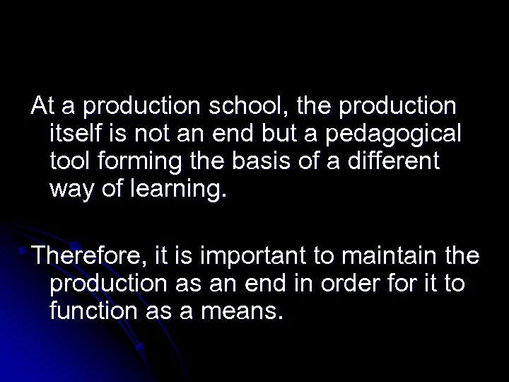 At a production school, the production itself is not an end but a pedagogical