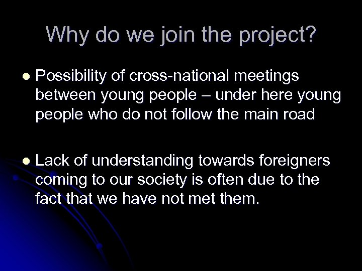 Why do we join the project? l Possibility of cross-national meetings between young people