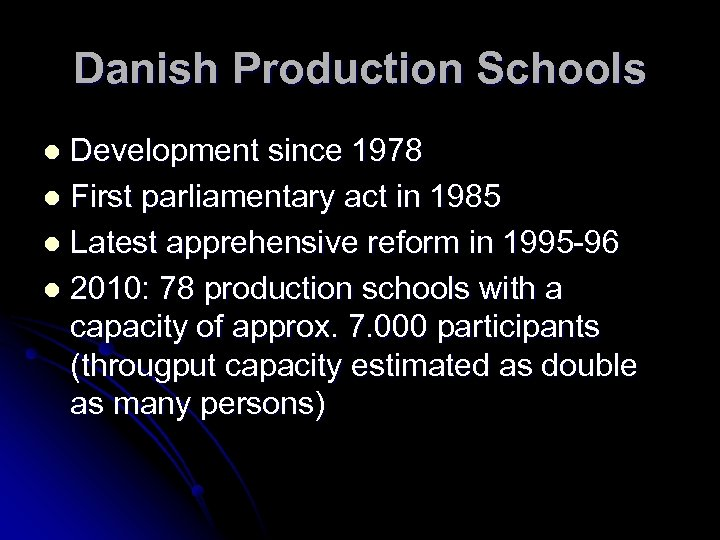 Danish Production Schools Development since 1978 l First parliamentary act in 1985 l Latest