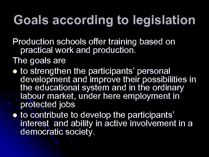 Goals according to legislation Production schools offer training based on practical work and production.