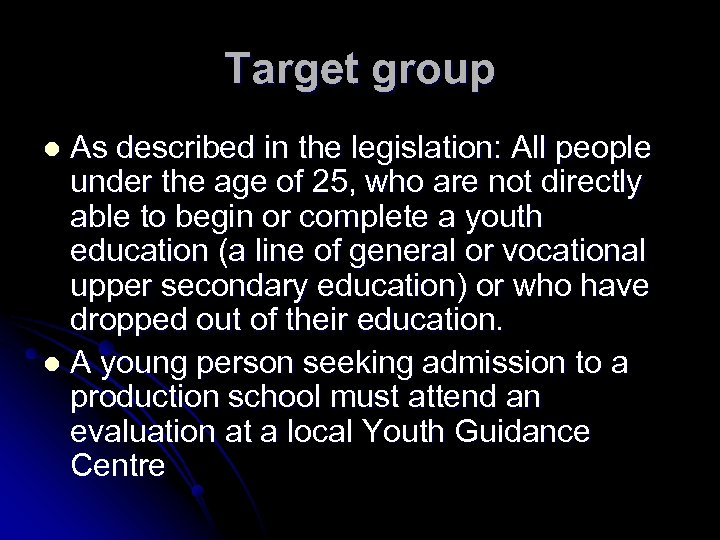 Target group As described in the legislation: All people under the age of 25,