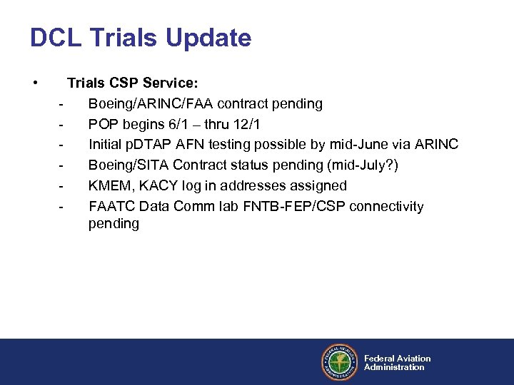 DCL Trials Update • Trials CSP Service: Boeing/ARINC/FAA contract pending POP begins 6/1 –