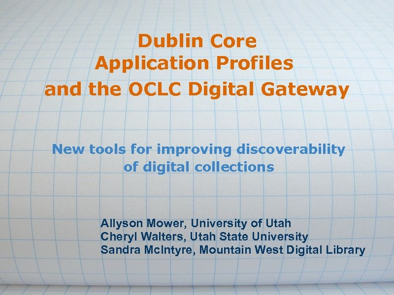 Dublin Core Application Profiles and the OCLC Digital Gateway New tools for improving discoverability