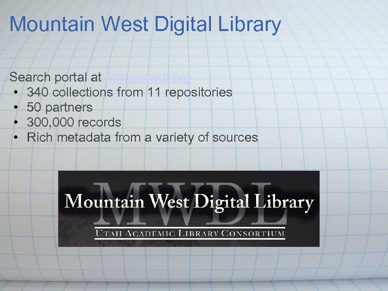 Mountain West Digital Library Search portal at http: //mwdl. org • 340 collections from