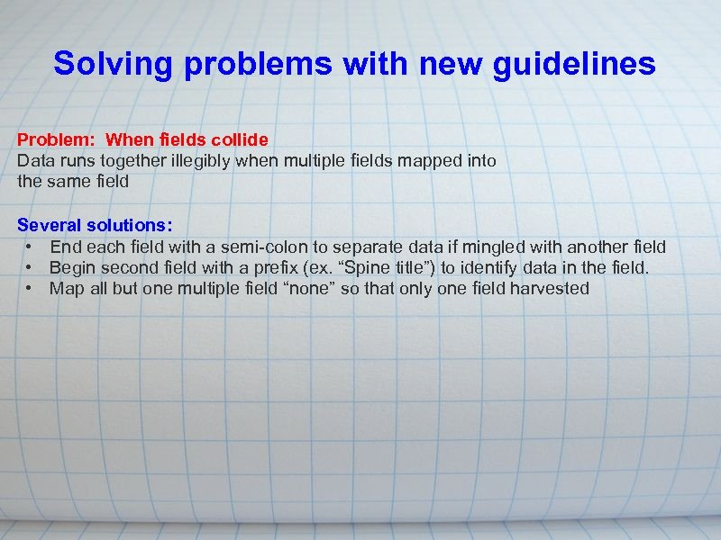 Solving problems with new guidelines Problem: When fields collide Data runs together illegibly