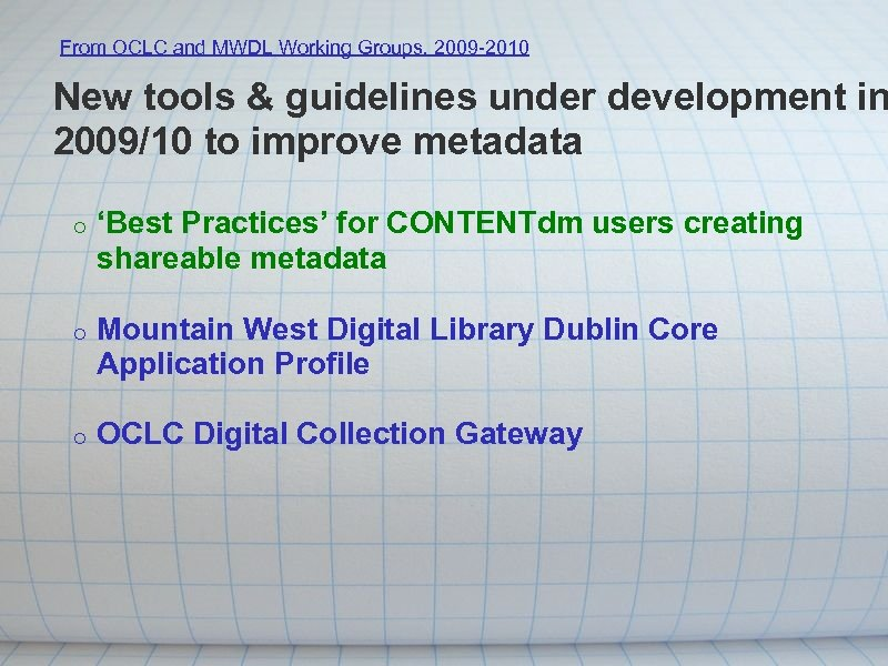 From OCLC and MWDL Working Groups, 2009 -2010 New tools & guidelines under development