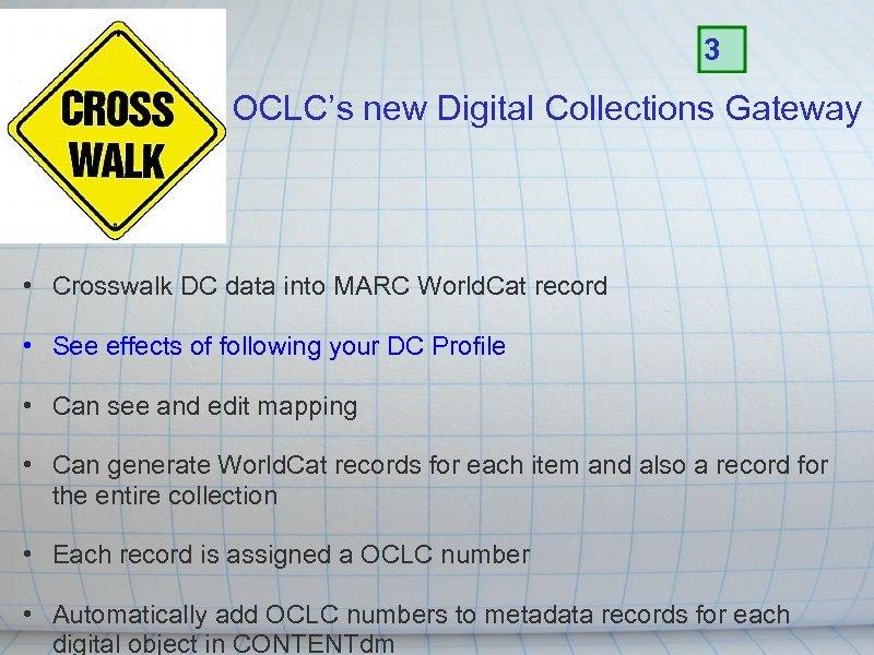 3 OCLC's new Digital Collections Gateway • Crosswalk DC data into MARC World. Cat
