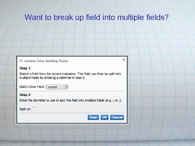 Want to break up field into multiple fields?