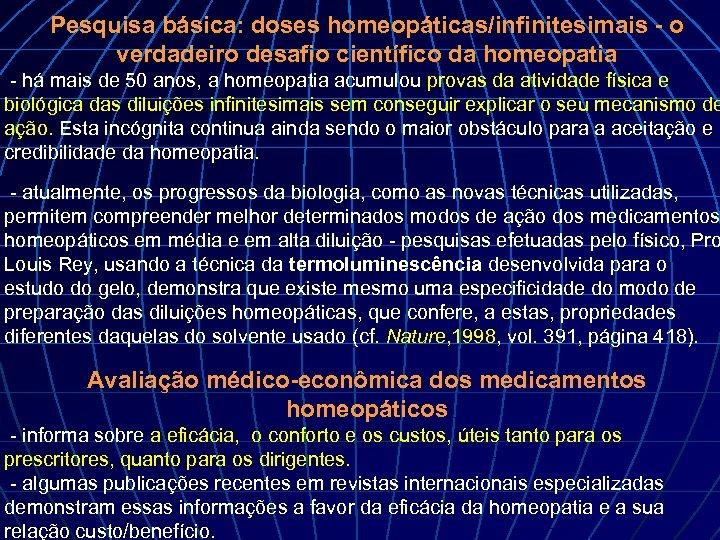 Pesquisa básica: doses homeopáticas/infinitesimais - o verdadeiro desafio científico da homeopatia - há mais