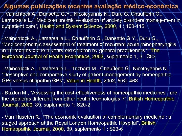 Algumas publicações recentes avaliação médico-econômica - Vainchtock A. , Dansette G. Y. , Nicoloyannis
