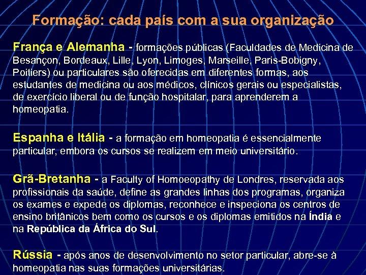 Formação: cada país com a sua organização França e Alemanha - formações públicas (Faculdades
