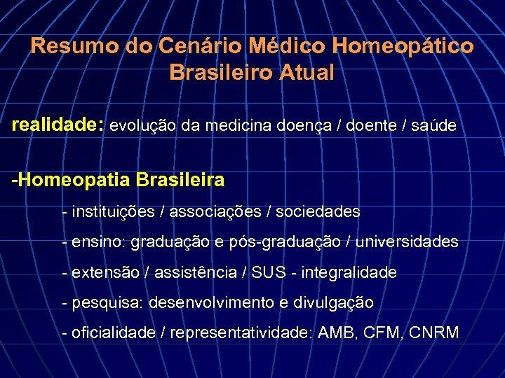 Resumo do Cenário Médico Homeopático Brasileiro Atual realidade: evolução da medicina doença / doente