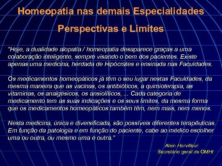 """Homeopatia nas demais Especialidades Perspectivas e Limites """"Hoje, a dualidade alopatia / homeopatia desaparece"""