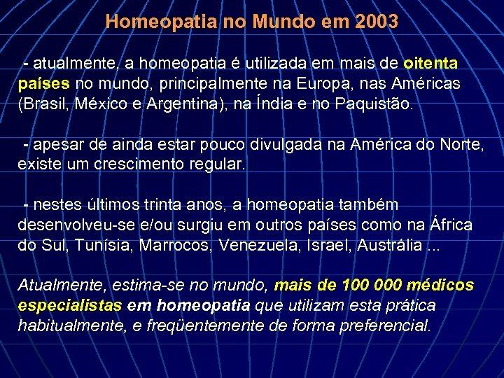 Homeopatia no Mundo em 2003 - atualmente, a homeopatia é utilizada em mais de