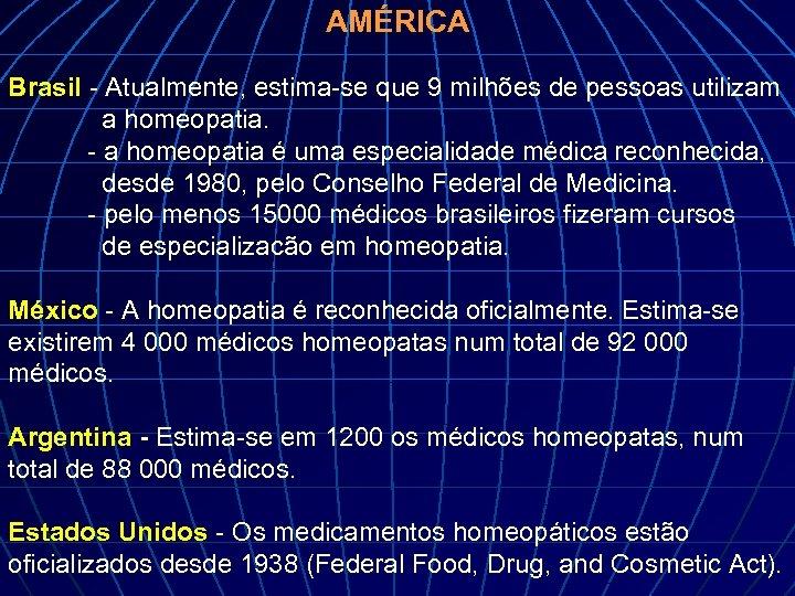 AMÉRICA Brasil - Atualmente, estima-se que 9 milhões de pessoas utilizam a homeopatia. -