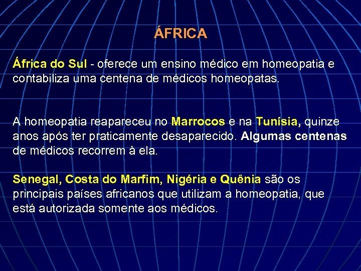 ÁFRICA África do Sul - oferece um ensino médico em homeopatia e contabiliza uma