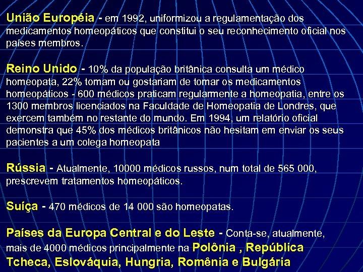 União Européia - em 1992, uniformizou a regulamentação dos medicamentos homeopáticos que constitui o