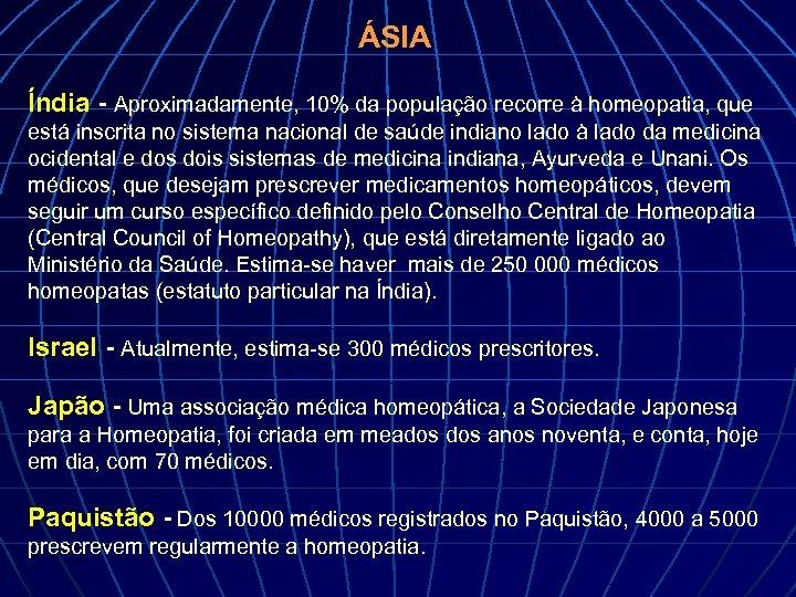 ÁSIA Índia - Aproximadamente, 10% da população recorre à homeopatia, que está inscrita no
