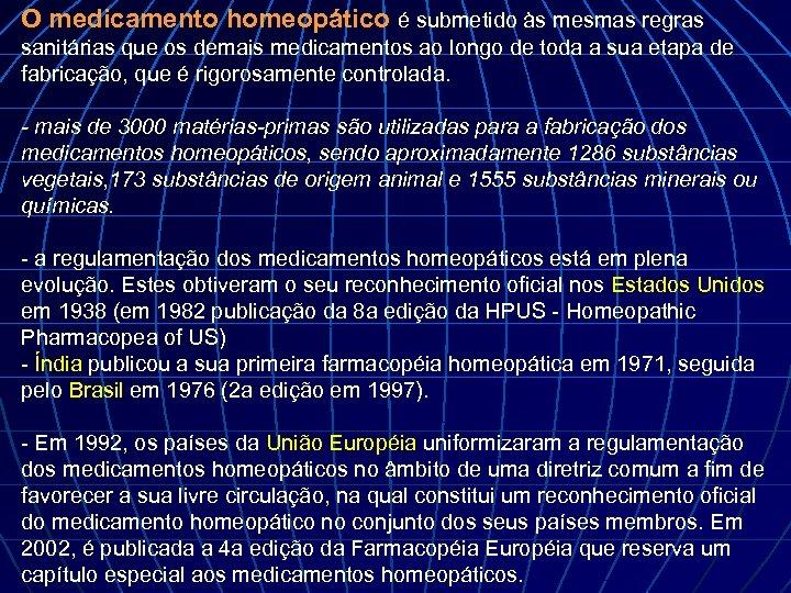 O medicamento homeopático é submetido às mesmas regras sanitárias que os demais medicamentos ao