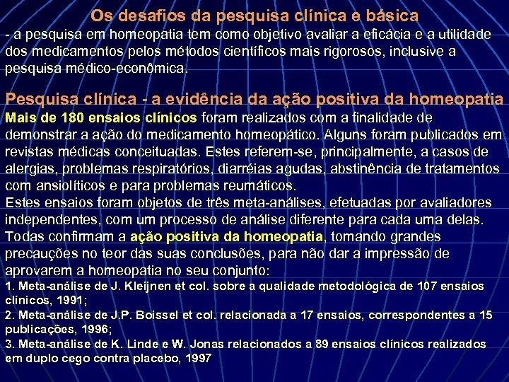 Os desafios da pesquisa clínica e básica - a pesquisa em homeopatia tem como