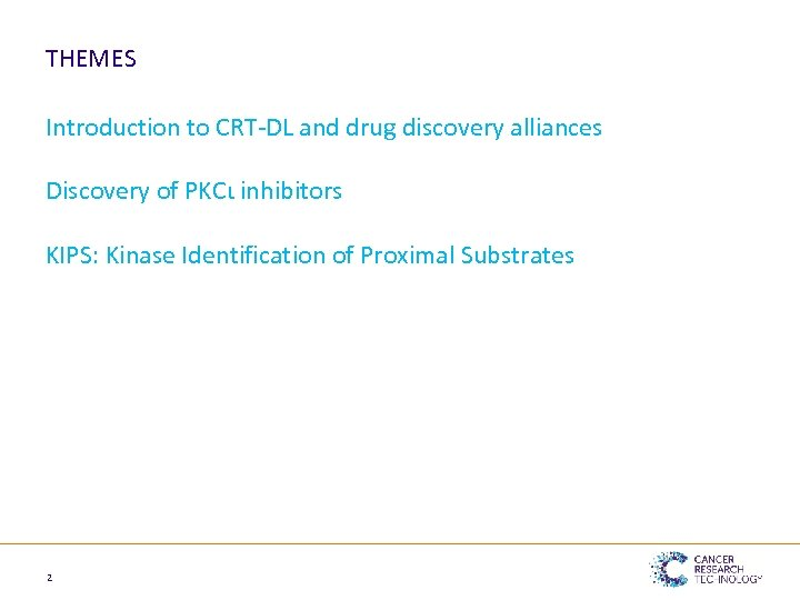 THEMES Introduction to CRT-DL and drug discovery alliances Discovery of PKCι inhibitors KIPS: Kinase