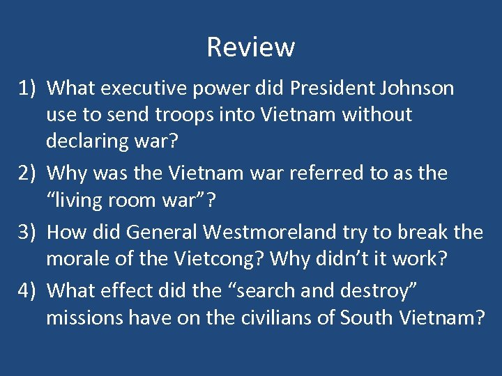 Review 1) What executive power did President Johnson use to send troops into Vietnam