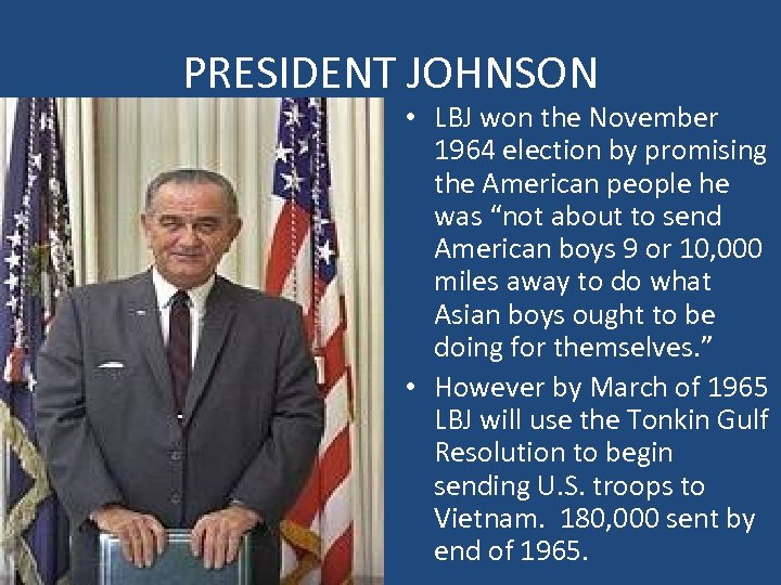 PRESIDENT JOHNSON • LBJ won the November 1964 election by promising the American people