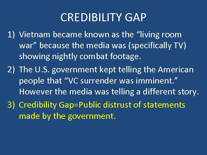 "CREDIBILITY GAP 1) Vietnam became known as the ""living room war"" because the media"