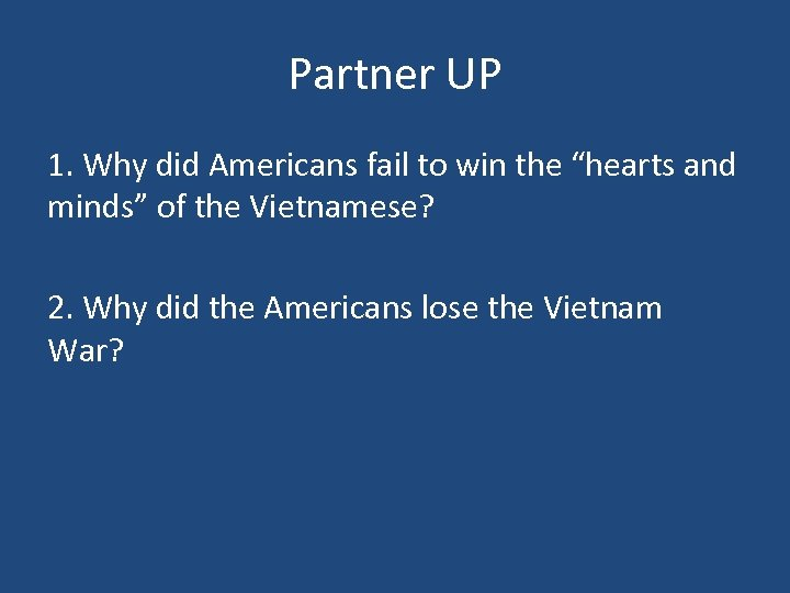 "Partner UP 1. Why did Americans fail to win the ""hearts and minds"" of"