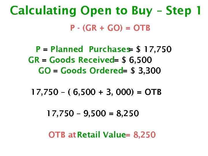 Calculating Open to Buy – Step 1 P - (GR + GO) = OTB