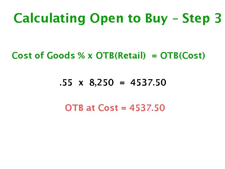 Calculating Open to Buy – Step 3 Cost of Goods % x OTB(Retail) =