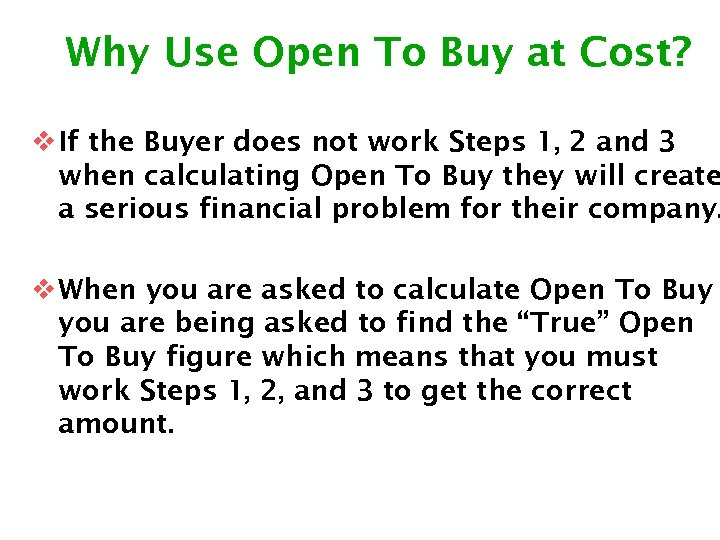Why Use Open To Buy at Cost? v If the Buyer does not work
