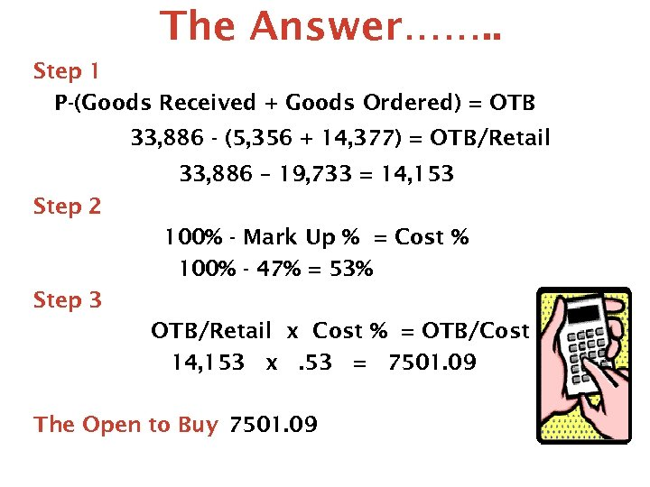 The Answer……. . Step 1 P-(Goods Received + Goods Ordered) = OTB 33, 886