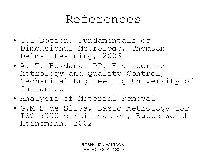 References • C. l. Dotson, Fundamentals of Dimensional Metrology, Thomson Delmar Learning, 2006 •