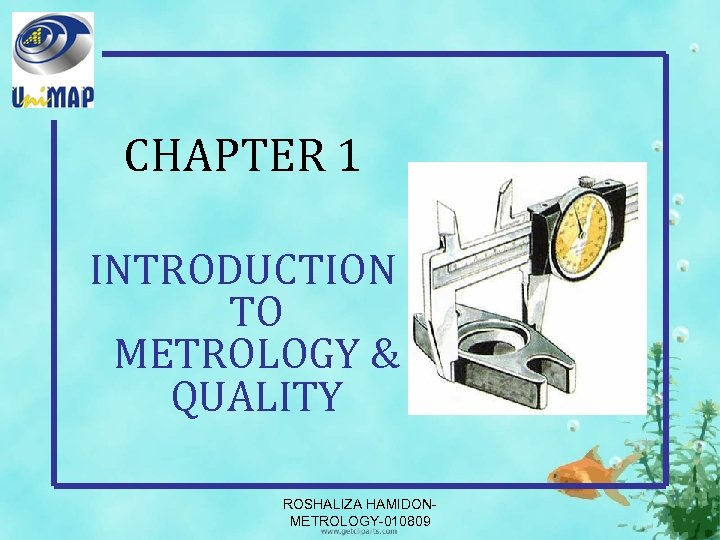 CHAPTER 1 INTRODUCTION TO METROLOGY & QUALITY ROSHALIZA HAMIDONMETROLOGY-010809