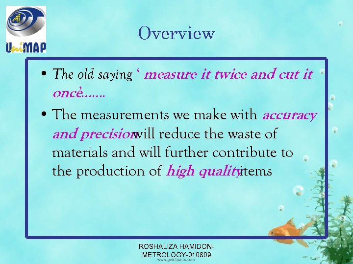 Overview • The old saying ' measure it twice and cut it once '…….