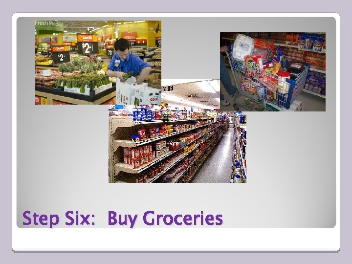 Step Six: Buy Groceries