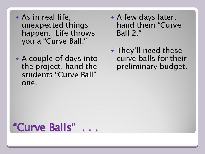 "As in real life, unexpected things happen. Life throws you a ""Curve Ball."