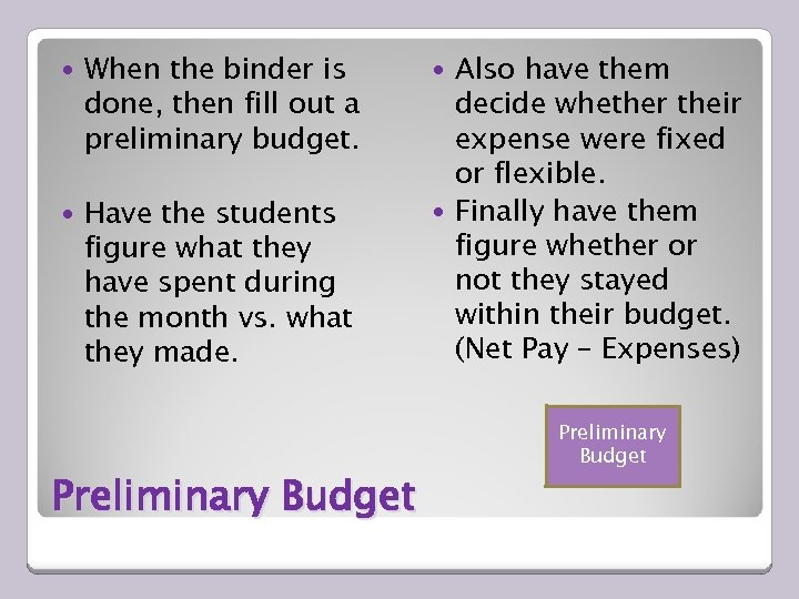 When the binder is done, then fill out a preliminary budget. Have the