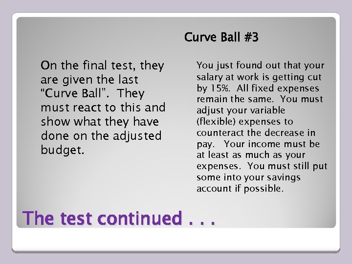 "Curve Ball #3 On the final test, they are given the last ""Curve Ball""."