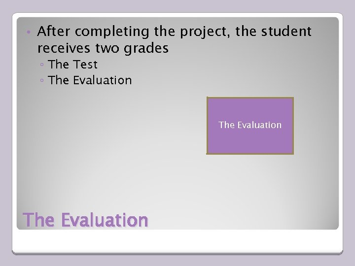• After completing the project, the student receives two grades ◦ The Test