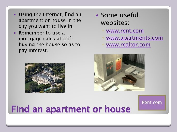 Using the Internet, find an apartment or house in the city you want to