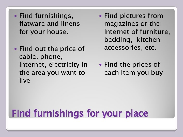 Find furnishings, flatware and linens for your house. Find out the price of
