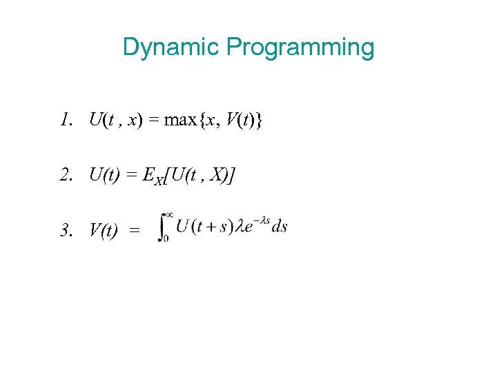 Dynamic Programming 1. U(t , x) = max{x, V(t)} 2. U(t) = EX[U(t ,