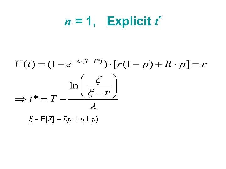 n = 1, Explicit t* x = E[X] = Rp + r(1 -p)