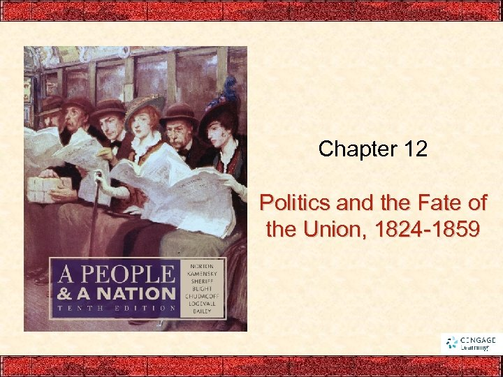 Chapter 12 Politics and the Fate of the Union, 1824 -1859